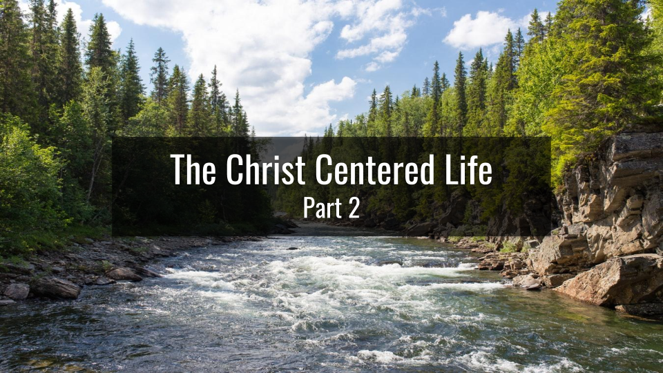 The Christ Centered Life (Part 2)